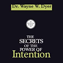 The Secrets of the Power of Intention  by Dr. Wayne W. Dyer Narrated by Dr. Wayne W. Dyer