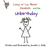 Lizzy or Liz, Never Elizabeth and the Unbirthday | Jennifer L. Kelly