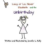 Lizzy or Liz, Never Elizabeth and the Unbirthday | Jennifer L. Kelly
