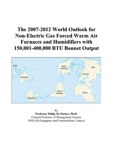 The 2007-2012 World Outlook For Non-Electric Gas Forced Warm Air Furnaces And Humidifiers With 150,001-400,000 Btu Bonnet Output