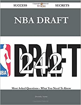 NBA Draft 242 Success Secrets - 242 Most Asked Questions On NBA Draft - What You Need To Know