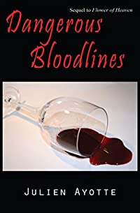 Dangerous Bloodlines: Sequel To Flower Of Heaven by Julien Ayotte ebook deal