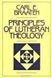 Principles of Lutheran Theology (0800616898) by Carl E. Braaten