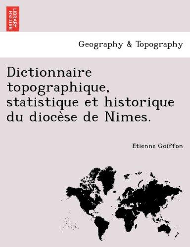 Dictionnaire topographique, statistique et historique du diocese de Nimes.