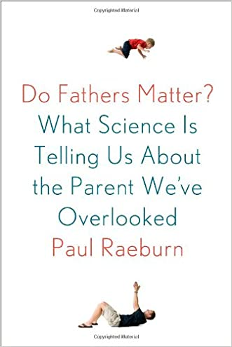Do Fathers Matter?: What Science Is Telling Us About the Parent We've Overlooked written by Paul Raeburn