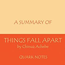 A Summary of Things Fall Apart by Chinua Achebe (       UNABRIDGED) by Quark Notes Narrated by Ron Masa