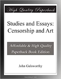 Essays on Censorship and Art by John Galsworthy