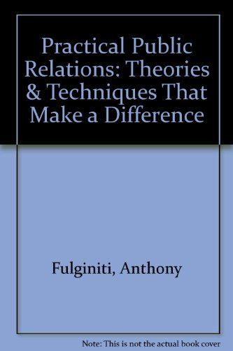 PRACTICAL PUBLIC RELATIONS: THEORIES AND TECHNIQUES THAT...
