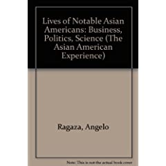 Lives of Notable Asian Americans: Business, Politics, Science (The Asian American Experience)