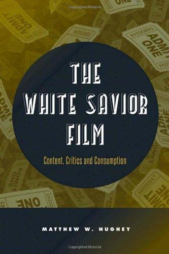 The White Savior Film: Content, Critics, And Consumption