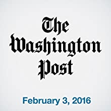 Top Stories Daily from The Washington Post, February 03, 2016 Newspaper / Magazine by  The Washington Post Narrated by  The Washington Post