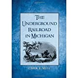 img - for Carol E. Mull'sThe Underground Railroad in Michigan [Hardcover](2010) book / textbook / text book