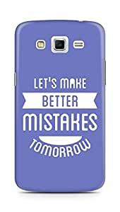 Amez Lets make better Mistakes Tomorrow Back Cover For Samsung Galaxy Grand 2 G7102