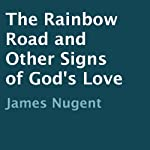The Rainbow Road and Other Signs of God's Love | James Nugent