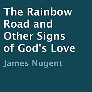 The Rainbow Road and Other Signs of God's Love | [James Nugent]