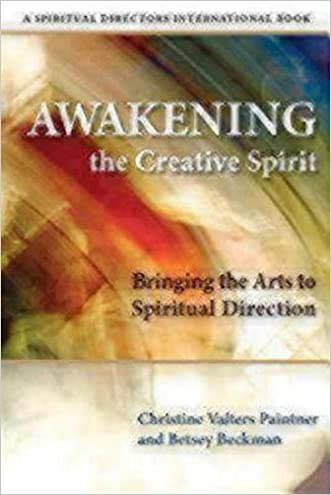Awakening the Creative Spirit: Bringing the Arts to Spiritual Direction (Spiritual Directors International Books)