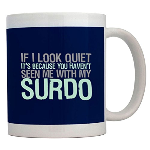 Teeburon If I Look Quiet It'S Because You Haven'T Seen Me With My Surdo Mug