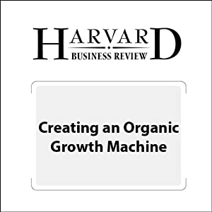 Creating an Organic Growth Machine (Harvard Business Review) | [Ken Favaro, David Meer, Samrat Sharma]