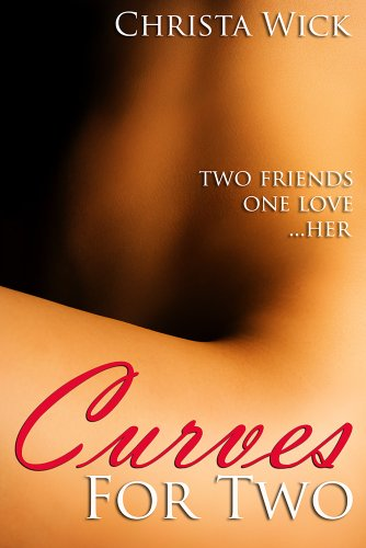 Curves For Two (BBW Erotic Romance) by Christa Wick