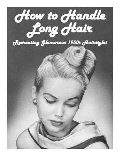 How to Handle Long Hair -- Recreating Glamorous 1950s Hairstyles