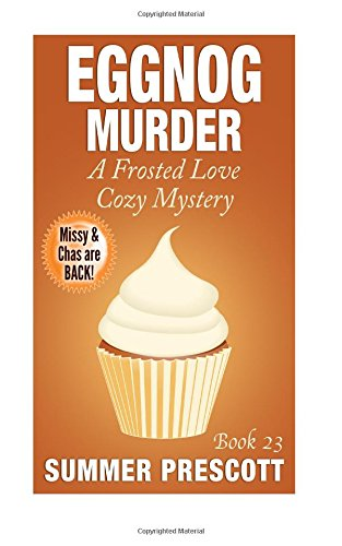 Eggnog Murder: A Frosted Love Cozy Mystery - Book 23 (Frosted Love Cozy Mysteries)