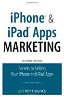 iPhone and iPad Apps Marketing: Secrets to Selling Your iPhone and iPad Apps, 2nd Edition Front Cover