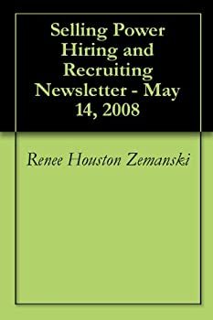 selling power hiring and recruiting newsletter - may 14. 2008 - renee houston zemanski