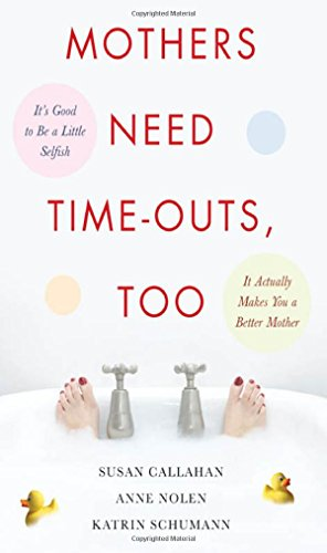 Mothers Need Time-Outs, Too: It'S Good To Be A Little Selfish--It Actually Makes You A Better Mother front-1064291