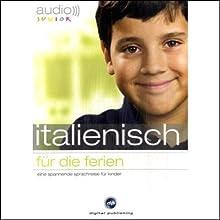 Audio Italienisch für die Ferien - Spannende Sprachreise für Kinder ab 5 Jahren Hörbuch von  div. Gesprochen von:  N.N.