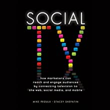 Social TV: How Marketers Can Reach and Engage Audiences by Connecting Television to the Web, Social Media, and Mobile Audiobook by Mike Proulx, Stacey Shepatin Narrated by William Dufris
