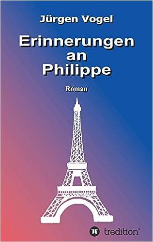 http://www.amazon.de/Erinnerungen-Philippe-J%C3%BCrgen-Vogel/dp/3734512824/ref=sr_1_1?ie=UTF8&qid=1463154093&sr=8-1&keywords=erinnerungen+an+philippe