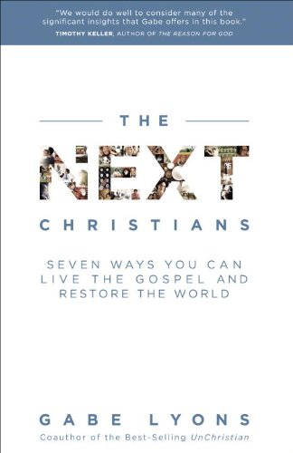 Download The Next Christians: Seven Ways You Can Live the Gospel and Restore the World