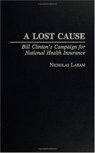 A+Lost+Cause%3A+Bill+Clinton%27s+Campaign+for+National+Health+Insurance