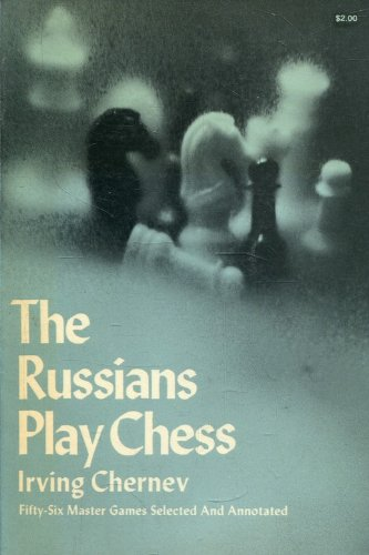 The Russians Play Chess: Fifty-Six Master Games Selected and Annotated