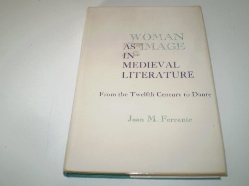 Woman as Image in Mediaeval Literature: From the Twelfth Century to Dante