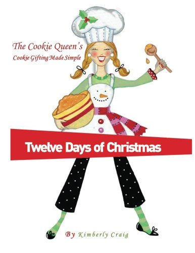 The Cookie Queen's Twelve Days of Christmas: Cookie Gifting Made Simple (Volume 1) PDF