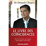 Le livre des concidences - Vivre  l&#39;coute des signes que le destin nous envoiepar Dr Deepak Chopra