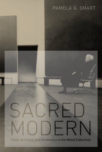 Sacred Modern: Faith, Activism, and Aesthetics in the Menil Collection