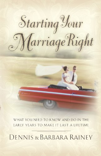 Starting Your Marriage Right: What You Need to Know in the Early Years to Make It Last a Lifetime