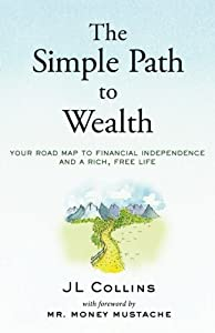 The Simple Path to Wealth: Your road map to financial independence and a rich, free life by CreateSpace Independent Publishing Platform