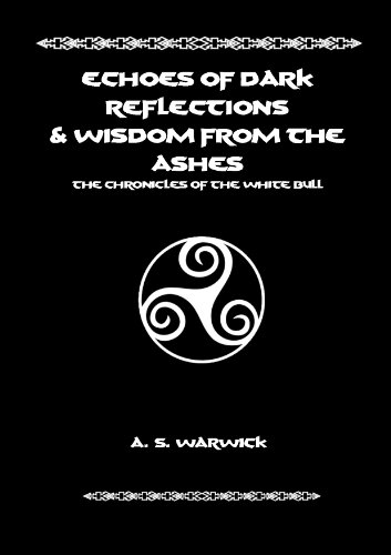 Echoes of Dark Reflections & Wisdom from the Ashes (The Chronicles of the White Bull)