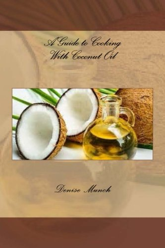 A Guide to Cooking With Coconut Oil by Denise Munch