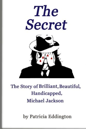 The Secret: The Story of Brilliant, Beautiful, Handicapped Michael Jackson PDF Download Free