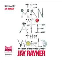 The Man Who Ate the World (       UNABRIDGED) by Jay Rayner Narrated by Jay Rayner