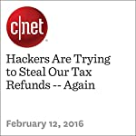 Hackers Are Trying to Steal Our Tax Refunds -- Again   Laura Hautala