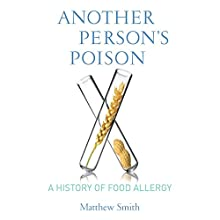 Another Person's Poison: A History of Food Allergy Audiobook by Matthew Smith Narrated by Sean Runnette