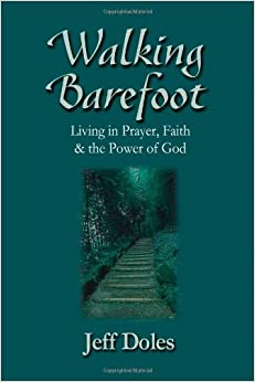 Walking Barefoot: Living in Prayer, Faith and the Power of God: Jeff Doles: 9780974474809