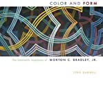 img - for [ COLOR AND FORM: THE GEOMETRIC SCULPTURES OF MORTON C. BRADLEY, JR. (FIRST TION) ] BY Gamwell, Lynn ( Author ) Jun - 2012 [ Hardcover ] book / textbook / text book