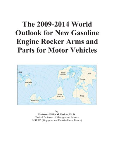 The 2009-2014 World Outlook for New Gasoline Engine Rocker Arms and Parts for Motor Vehicles