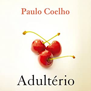 Adultério (       UNABRIDGED) by Paulo Coelho Narrated by Priscila Lino